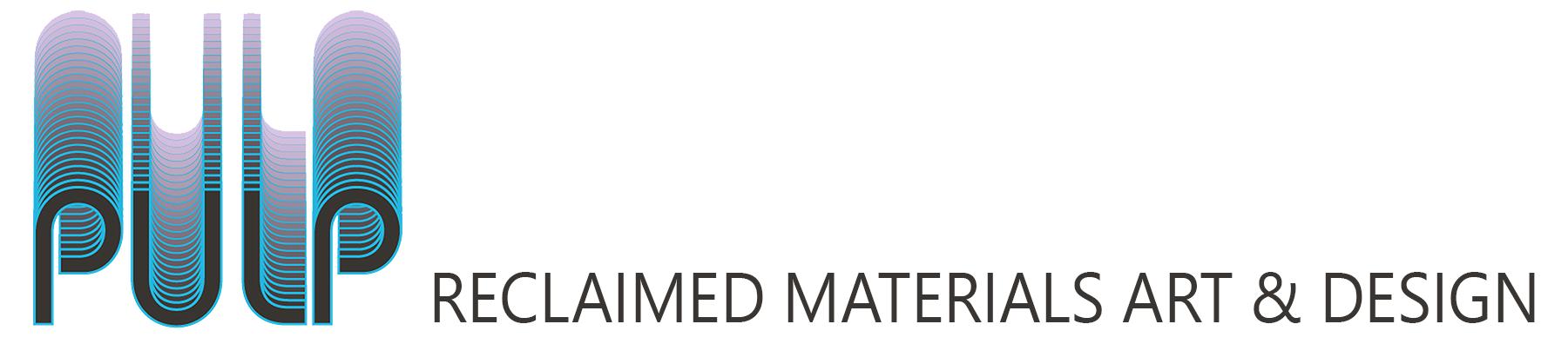 PULP: Reclaimed Materials Art & Design